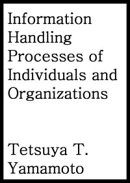Information Handling Processes of Individuals and Organizations