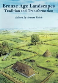 Bronze Age LandscapesTradition and Transformation【電子書籍】[ Joanna Bruck ]