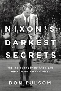 Nixon's Darkest SecretsThe Inside Story of America's Most Troubled President【電子書籍】[ Don Fulsom ]