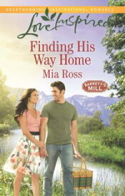 Finding His Way Home (Mills & Boon Love Inspired) (Barrett's Mill, Book 3)【電子書籍】[ Mia Ross ]