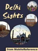 Delhi Sights: a travel guide to the top 25+ attractions in Delhi, India (Mobi Sights)