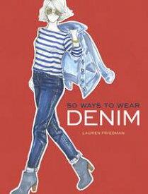 50 Ways to Wear Denim【電子書籍】[ Lauren Friedman ]