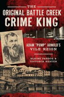 "The Original Battle Creek Crime King: Adam ""Pump"" Arnold's Vile Reign"