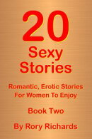 20 Sexy Stories: Romantic, Erotic Stories For Women Book Two