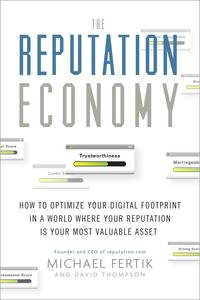 The Reputation EconomyHow to Optimize Your Digital Footprint in a World Where Your Reputation Is Your Most Valuable Asset【電子書籍】[ Michael Fertik ]