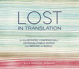 Lost in Translation An Illustrated Compendium of Untranslatable Words from Around the World【電子書籍】[ Ella Frances Sanders ]