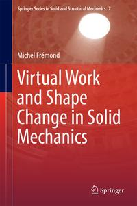 Virtual Work and Shape Change in Solid Mechanics【電子書籍】[ Michel Fr?mond ]