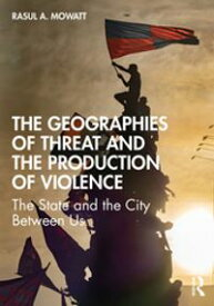 The Geographies of Threat and the Production of Violence The State and the City Between Us【電子書籍】[ Rasul A Mowatt ]