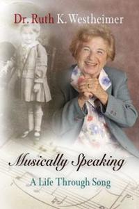 Musically SpeakingA Life Through Song【電子書籍】[ Dr. Ruth K. Westheimer ]