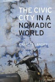 The civic city in a nomadic world【電子書籍】[ Charles Landry ]