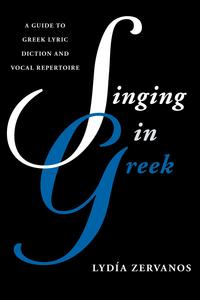 Singing in GreekA Guide to Greek Lyric Diction and Vocal Repertoire【電子書籍】[ Lyd?a Zervanos ]