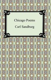 Chicago Poems【電子書籍】[ Carl Sandburg ]