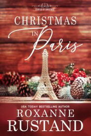 Christmas in Paris: A clean and wholesome romanceCoupled by Christmas, #6【電子書籍】[ Roxanne Rustand ]
