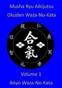 Musha Ryu Aikijutsu Okuden Waza-No-Kata Volume 1 Ikkyo Waza-No Kata【電子書籍】[ Musha Ryu ]