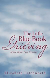 The Little Blue Book of GrievingMore Than Just Stories【電子書籍】[ Elizabeth Letchworth ]