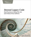 Beyond Legacy CodeNine Practices to Extend the Life (and Value) of Your Software【電子書籍】[ David Scott Bern…