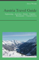 Austria Travel Guide: Culture - Sightseeing - Activities - Hotels - Nightlife - Restaurants – Transportation