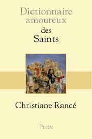 Dictionnaire amoureux des saints【電子書籍】[ Christiane RANCE ]