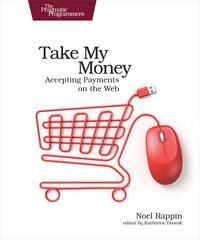 Take My MoneyAccepting Payments on the Web【電子書籍】[ Noel Rappin ]