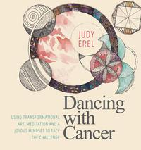 Dancing with CancerUsing Transformational Art, Meditation and a Joyous Mindset to Face the Challenge【電子書籍】[ Judy Erel ]