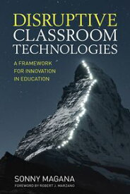Disruptive Classroom TechnologiesA Framework for Innovation in Education【電子書籍】[ Sonny Magana ]