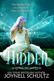 HiddenThe Quirky Tale of a Pregnant Fairy Godmother【電子書籍】[ Joynell Schultz ]