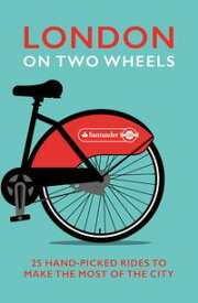 London on Two Wheels25 Handpicked Rides to Make the Most out of the City【電子書籍】[ Ebury Publishing ]