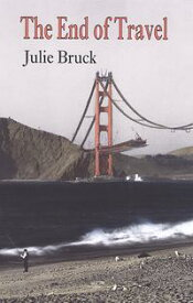 The End of Travel【電子書籍】[ Julie Bruck ]