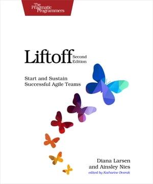 LiftoffStart and Sustain Successful Agile Teams【電子書籍】[ Diana Larsen ]