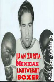 Juan Zurita Mexican Lightweight Boxer【電子書籍】[ Robert Grey Reynolds Jr ]