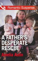 A Father's Desperate Rescue (Mills & Boon Romantic Suspense) (Man on a Mission, Book 7)