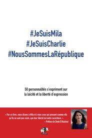 #JeSuisMila #JeSuisCharlie #NousSommesLaR?publique50 personnalite?s s'expriment sur la lai?cite? et la liberte? d'expression【電子書籍】[ Zohra Bitan ]
