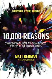 10,000 ReasonsStories of Faith, Hope, and Thankfulness Inspired by the Worship Anthem【電子書籍】[ Matt Redman ]