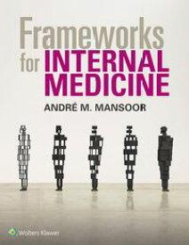 Frameworks for Internal Medicine【電子書籍】[ Andre Mansoor ]