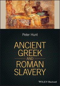 Ancient Greek and Roman Slavery【電子書籍】[ Peter Hunt ]