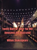 Twelfth Night or, What You Will Annotated and Illustrated