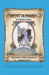 Rent-A-Maid InternationalAn American Dream Instruction Manual【電子書籍】[ Raymond H. Kiker, Sr. ]