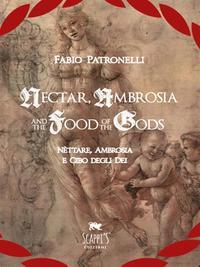 Nectar, Ambrosia And The Food Of The Gods - N?ttare, Ambrosia E Cibo Degli Dei【電子書籍】[ FABIO PATRONELLI ]