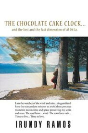 The Chocolate Cake Clock...And the Lost and the Last Dimension of Al Di La.【電子書籍】[ Irundy Ramos ]