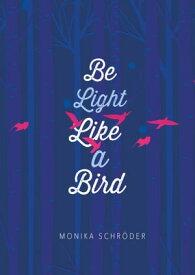 Be Light Like a Bird【電子書籍】[ Monika Schr?der ]