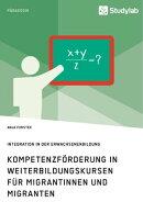 Kompetenzförderung in Weiterbildungskursen für Migrantinnen und Migranten. Integration in der Erwachsenenb…