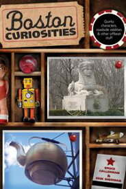 Boston Curiosities Quirky Characters, Roadside Oddities, And Other Offbeat Stuff【電子書籍】[ Bruce Gellerman ]