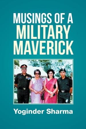 Musings of a Military Maverick【電子書籍】[ Yoginder Sharma ]