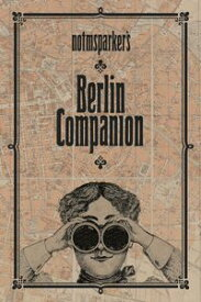 Notmsparker's Berlin CompanionEverything You never knew You wanted to know about Berlin【電子書籍】[ Beata Gontarczyk-Krampe ]