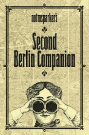 Notmsparker's Second Berlin CompanionEverything You Never Knew You Wanted to Know About Berlin【電子書籍】[ Beata Gontarczyk-Krampe ]