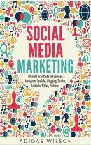 Social Media Marketing - Ultimate User Guide to Facebook, Instagram, YouTube, Blogging, Twitter, LinkedIn, T…
