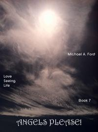 Angels Please! (Book 7)Love Seeing Life: Angels & Good Spirits【電子書籍】[ Michael A. Ford ]