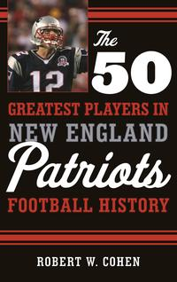 The50GreatestPlayersinNewEnglandPatriotsFootballHistory