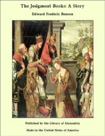 The Judgment Books: A Story【電子書籍】[ Edward Frederic Benson ]