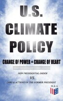 U.S. Climate Policy: Change of Power = Change of Heart - New Presidential Order vs. Laws & Actions of the Fo…